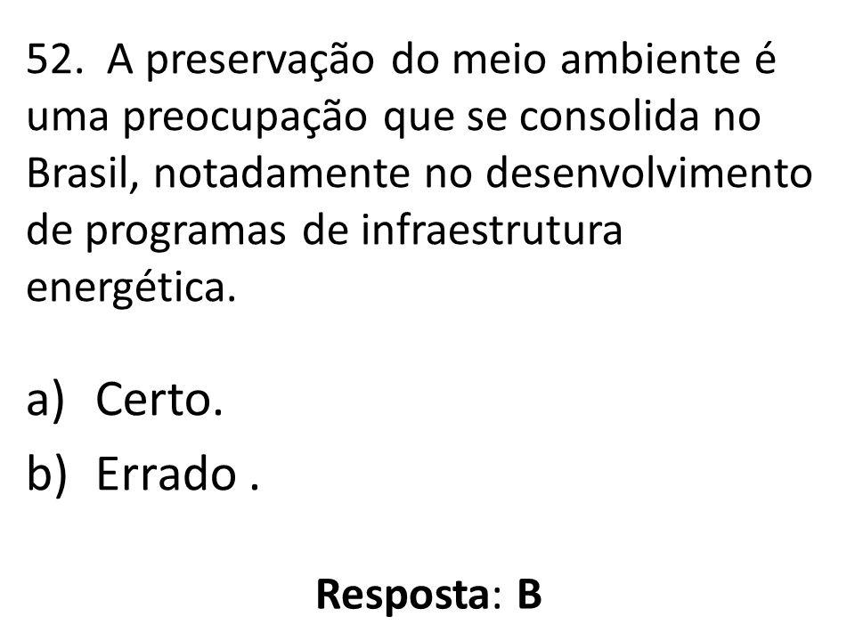 52. A preservação do meio ambiente é uma preocupação que se consolida no Brasil, notadamente no desenvolvimento de programas de infraestrutura energét