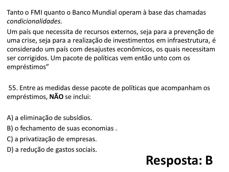 Resposta: B Tanto o FMI quanto o Banco Mundial operam à base das chamadas condicionalidades.