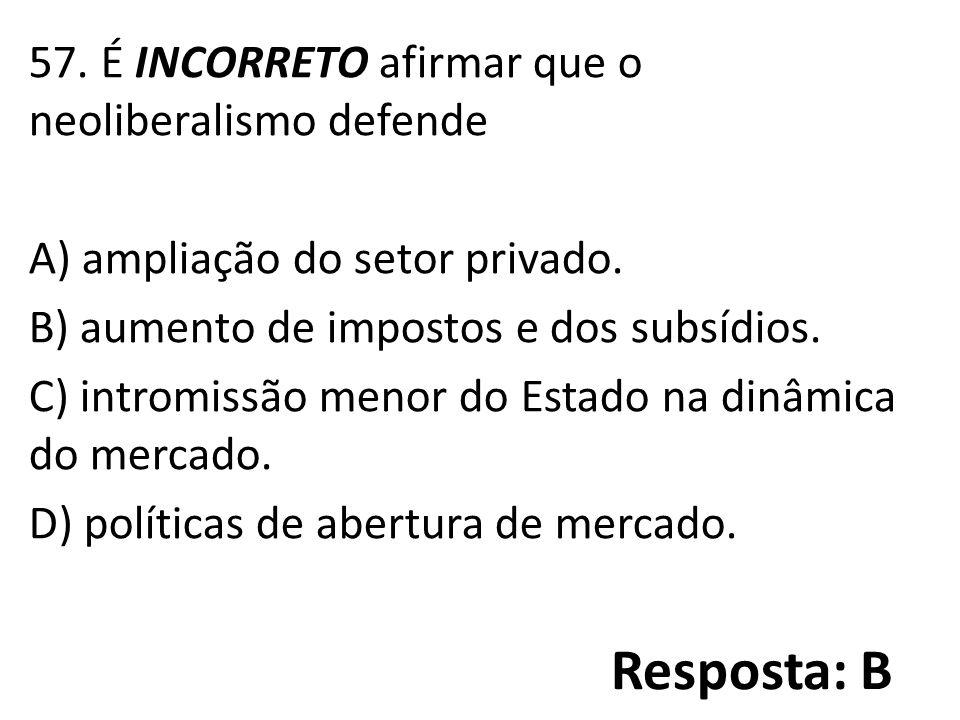 57.É INCORRETO afirmar que o neoliberalismo defende A) ampliação do setor privado.