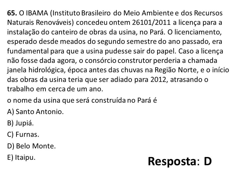 65. O IBAMA (Instituto Brasileiro do Meio Ambiente e dos Recursos Naturais Renováveis) concedeu ontem 26101/2011 a licença para a instalação do cantei