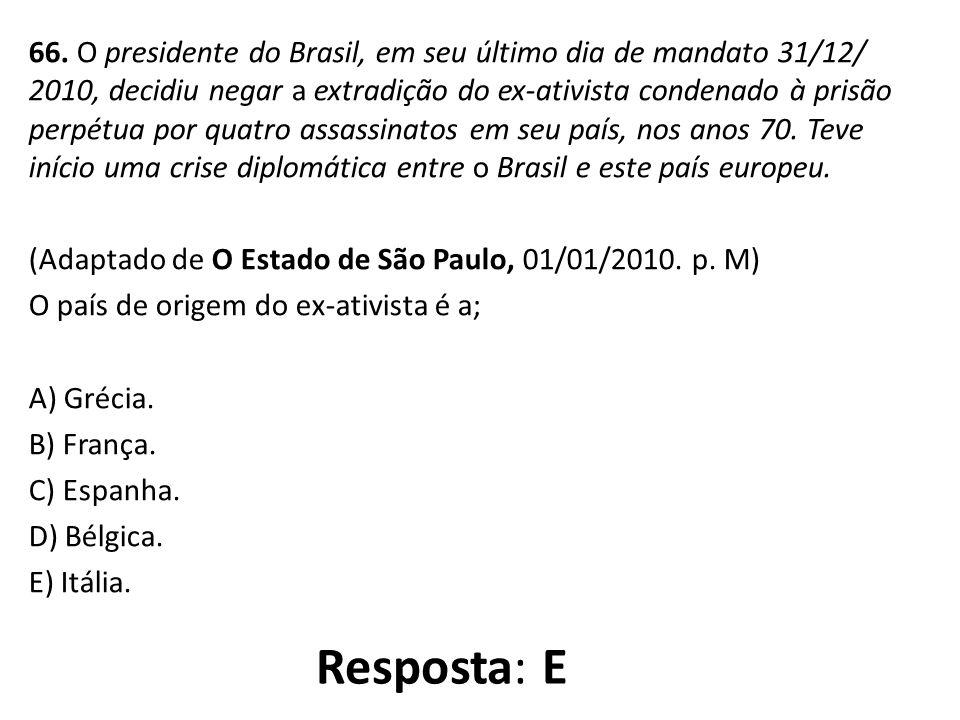 66. O presidente do Brasil, em seu último dia de mandato 31/12/ 2010, decidiu negar a extradição do ex-ativista condenado à prisão perpétua por quatro