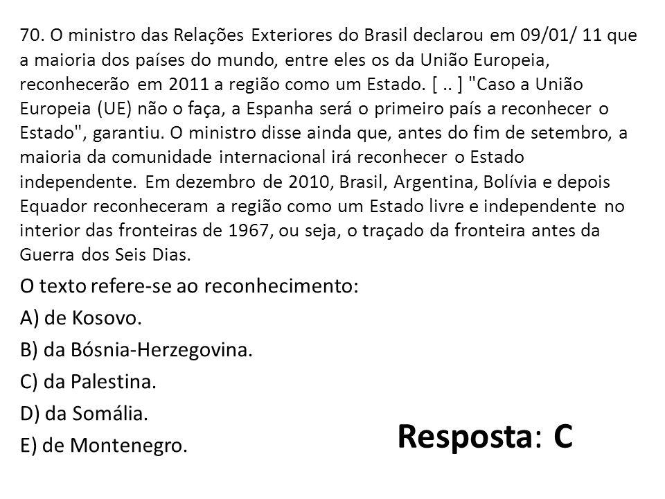 70. O ministro das Relações Exteriores do Brasil declarou em 09/01/ 11 que a maioria dos países do mundo, entre eles os da União Europeia, reconhecerã