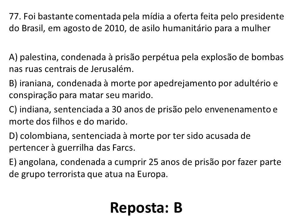 77. Foi bastante comentada pela mídia a oferta feita pelo presidente do Brasil, em agosto de 2010, de asilo humanitário para a mulher A) palestina, co