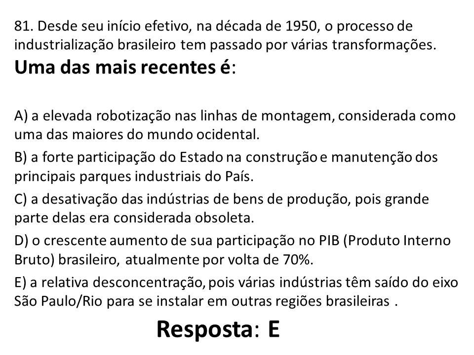 81. Desde seu início efetivo, na década de 1950, o processo de industrialização brasileiro tem passado por várias transformações. Uma das mais recente