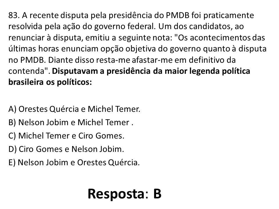 83. A recente disputa pela presidência do PMDB foi praticamente resolvida pela ação do governo federal. Um dos candidatos, ao renunciar à disputa, emi