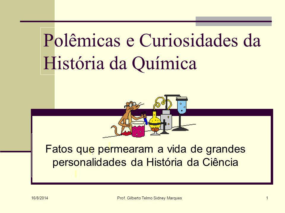 16/8/2014 Prof.Gilberto Telmo Sidney Marques21 Depois de Lavoisier...