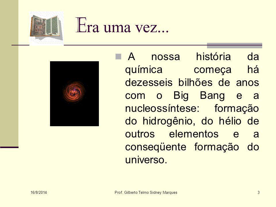 16/8/2014 Prof.Gilberto Telmo Sidney Marques3 E ra uma vez...