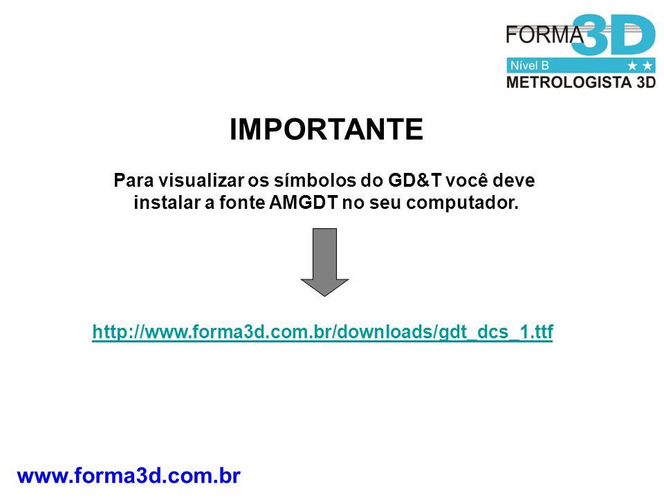www.forma3d.com.br IMPORTANTE Para visualizar os símbolos do GD&T você deve instalar a fonte AMGDT no seu computador. http://www.forma3d.com.br/downlo