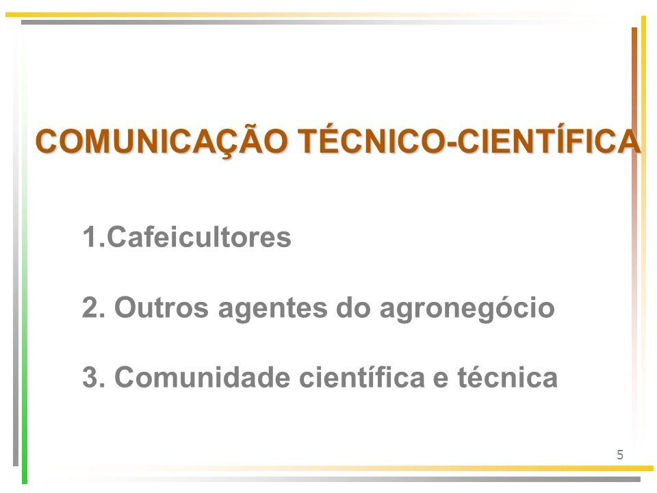 5 COMUNICAÇÃO TÉCNICO-CIENTÍFICA 1.Cafeicultores 2. Outros agentes do agronegócio 3. Comunidade científica e técnica