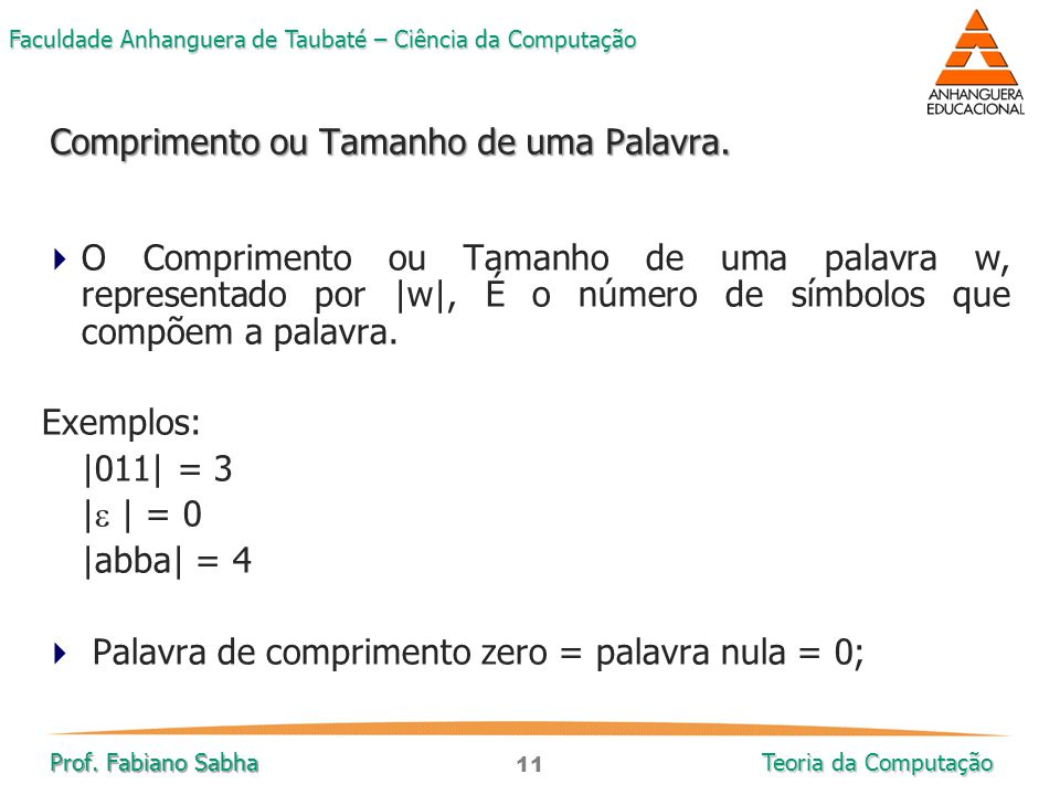 11 Faculdade Anhanguera de Taubaté – Ciência da Computação Prof. Fabiano Sabha Teoria da Computação  O Comprimento ou Tamanho de uma palavra w, repre