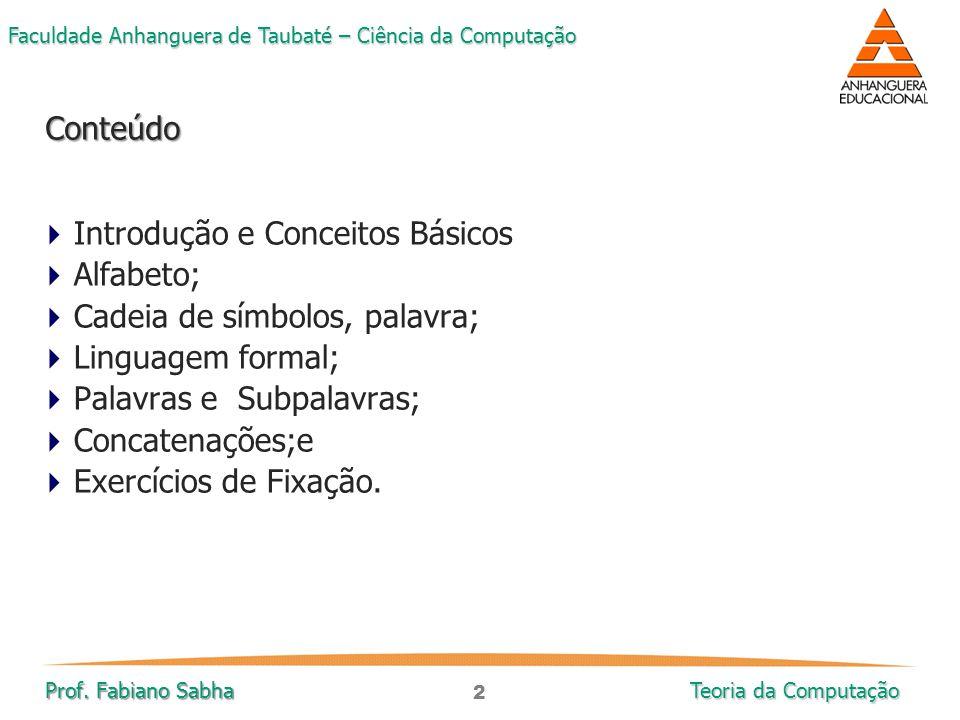 2 Faculdade Anhanguera de Taubaté – Ciência da Computação Prof. Fabiano Sabha Teoria da Computação  Introdução e Conceitos Básicos  Alfabeto;  Cade