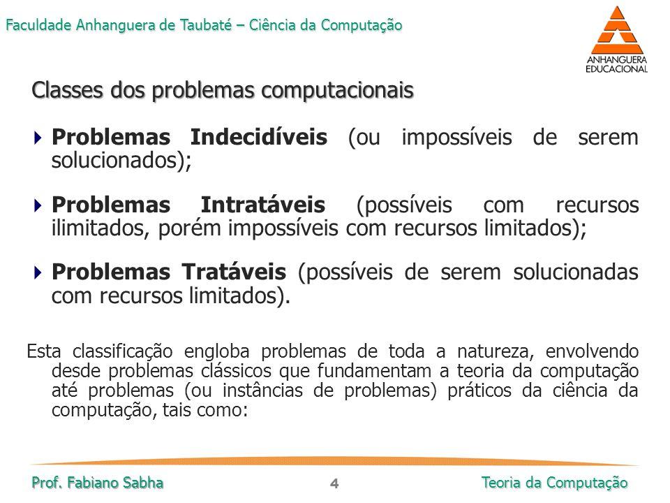 4 Faculdade Anhanguera de Taubaté – Ciência da Computação Prof. Fabiano Sabha Teoria da Computação  Problemas Indecidíveis (ou impossíveis de serem s
