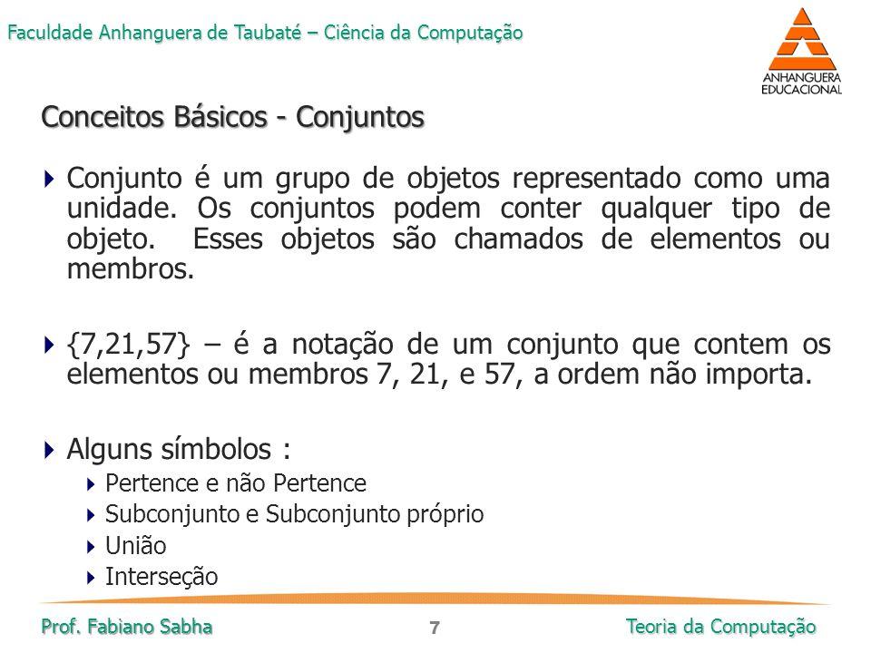 7 Faculdade Anhanguera de Taubaté – Ciência da Computação Prof. Fabiano Sabha Teoria da Computação  Conjunto é um grupo de objetos representado como