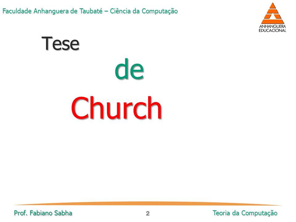 2 Faculdade Anhanguera de Taubaté – Ciência da Computação Prof. Fabiano Sabha Teoria da Computação TesedeChurch