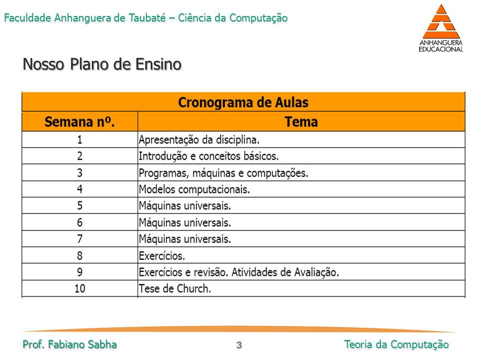 3 Faculdade Anhanguera de Taubaté – Ciência da Computação Prof. Fabiano Sabha Teoria da Computação Nosso Plano de Ensino