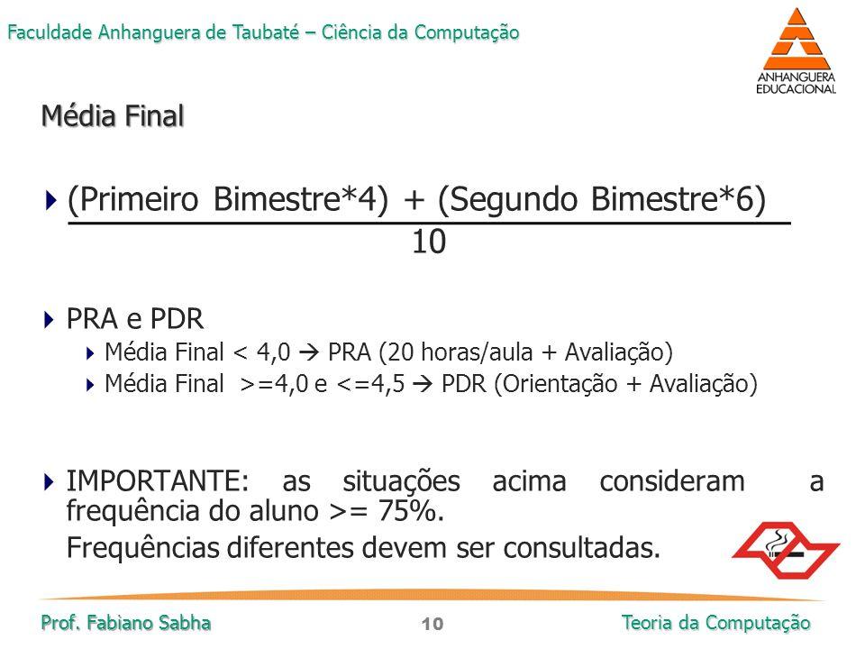 10 Faculdade Anhanguera de Taubaté – Ciência da Computação Prof. Fabiano Sabha Teoria da Computação  (Primeiro Bimestre*4) + (Segundo Bimestre*6) 10