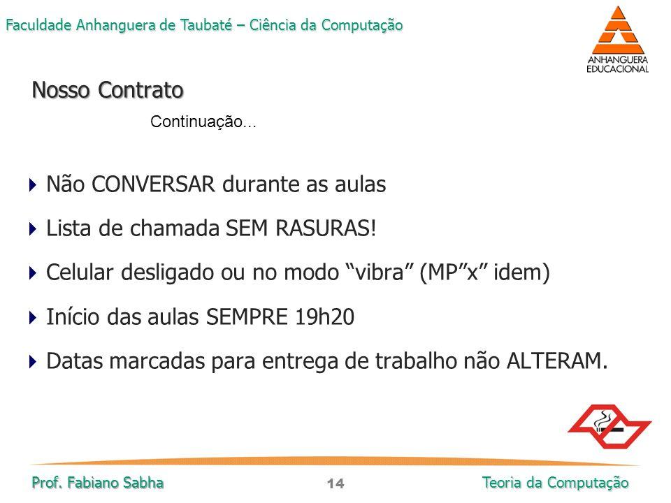 14 Faculdade Anhanguera de Taubaté – Ciência da Computação Prof. Fabiano Sabha Teoria da Computação  Não CONVERSAR durante as aulas  Lista de chamad