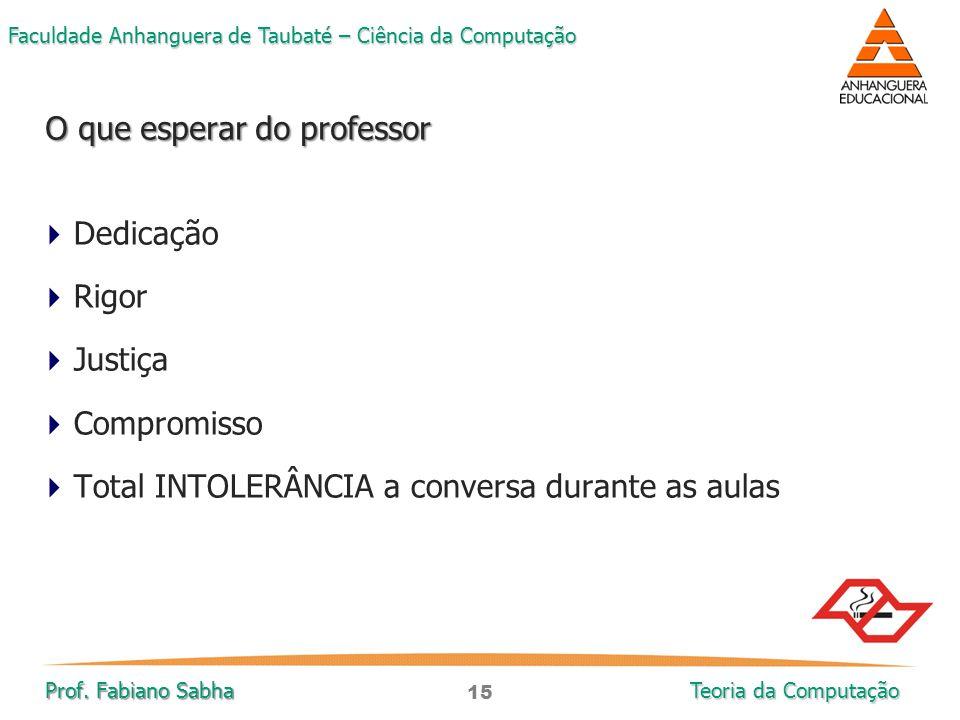 15 Faculdade Anhanguera de Taubaté – Ciência da Computação Prof. Fabiano Sabha Teoria da Computação  Dedicação  Rigor  Justiça  Compromisso  Tota