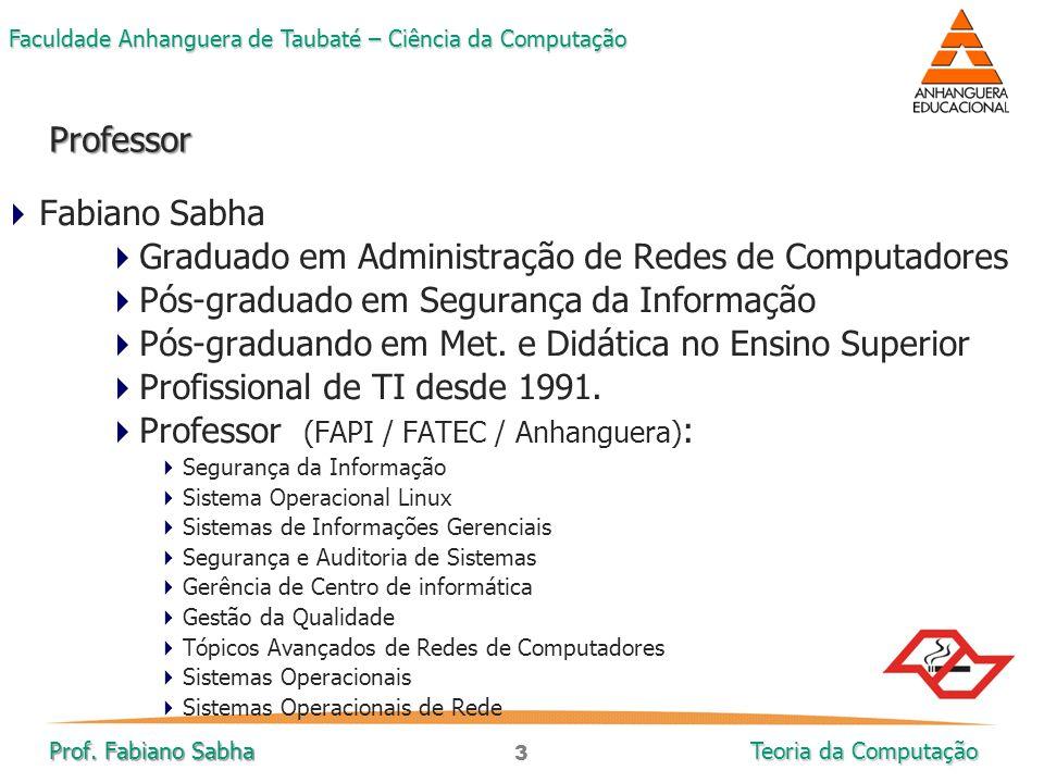 3 Faculdade Anhanguera de Taubaté – Ciência da Computação Prof. Fabiano Sabha Teoria da Computação  Fabiano Sabha  Graduado em Administração de Rede