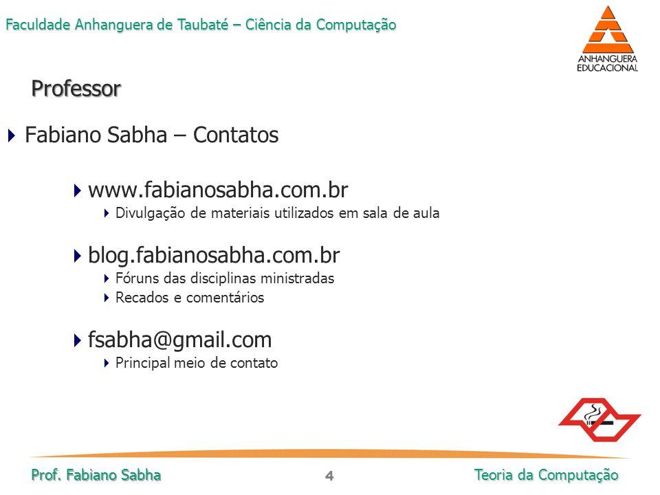 4 Faculdade Anhanguera de Taubaté – Ciência da Computação Prof. Fabiano Sabha Teoria da Computação  Fabiano Sabha – Contatos  www.fabianosabha.com.b
