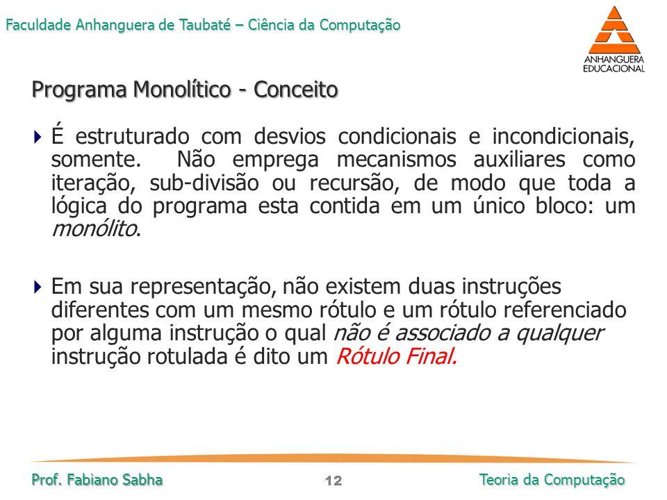 12 Faculdade Anhanguera de Taubaté – Ciência da Computação Prof. Fabiano Sabha Teoria da Computação  É estruturado com desvios condicionais e incondi