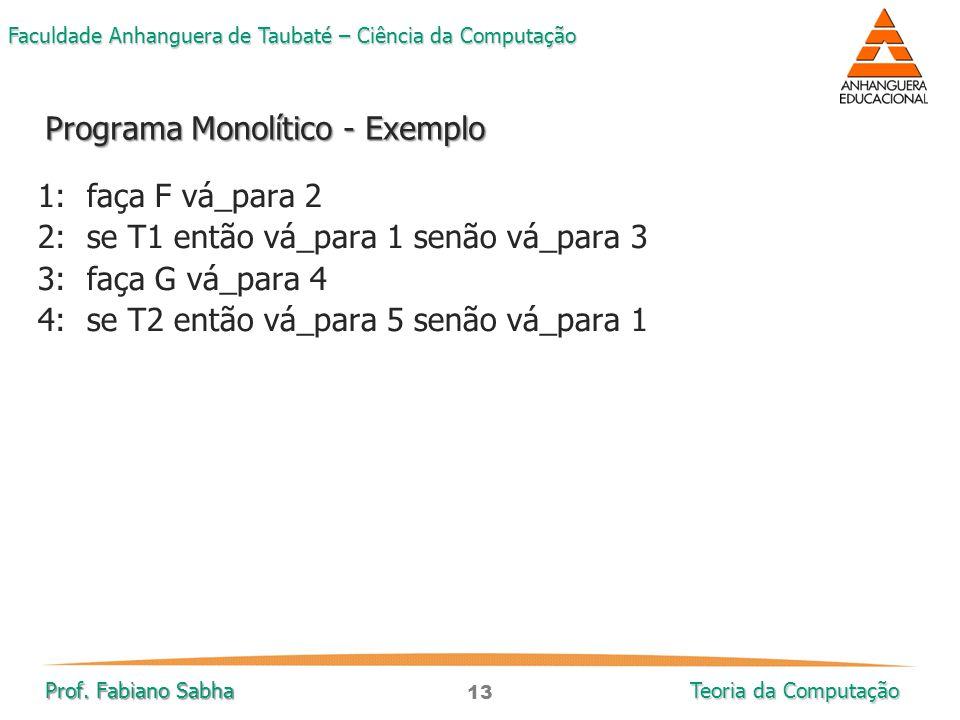13 Faculdade Anhanguera de Taubaté – Ciência da Computação Prof. Fabiano Sabha Teoria da Computação 1: faça F vá_para 2 2: se T1 então vá_para 1 senão