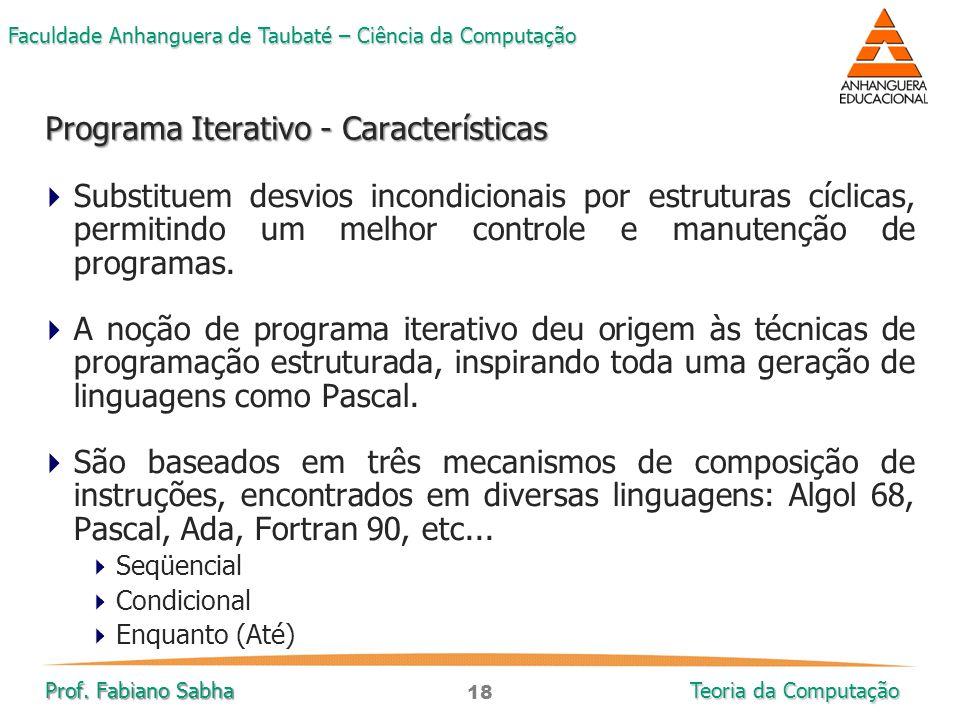 18 Faculdade Anhanguera de Taubaté – Ciência da Computação Prof. Fabiano Sabha Teoria da Computação  Substituem desvios incondicionais por estruturas
