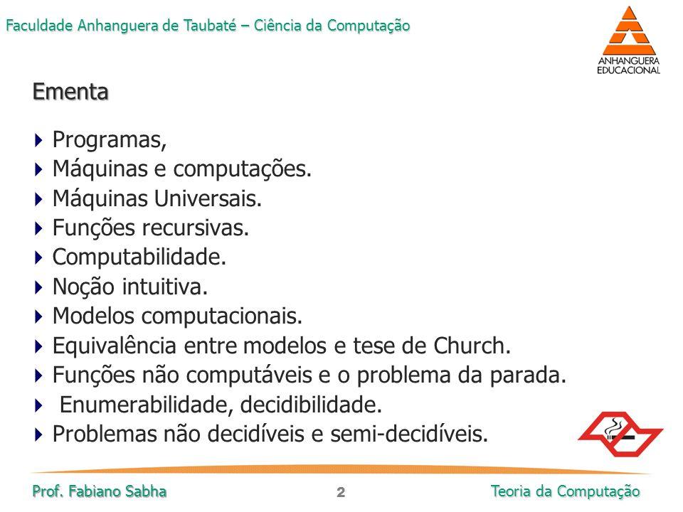2 Faculdade Anhanguera de Taubaté – Ciência da Computação Prof. Fabiano Sabha Teoria da Computação  Programas,  Máquinas e computações.  Máquinas U