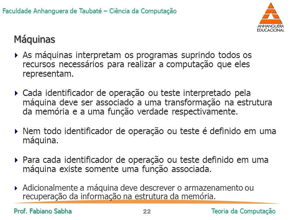 22 Faculdade Anhanguera de Taubaté – Ciência da Computação Prof. Fabiano Sabha Teoria da Computação  As máquinas interpretam os programas suprindo to
