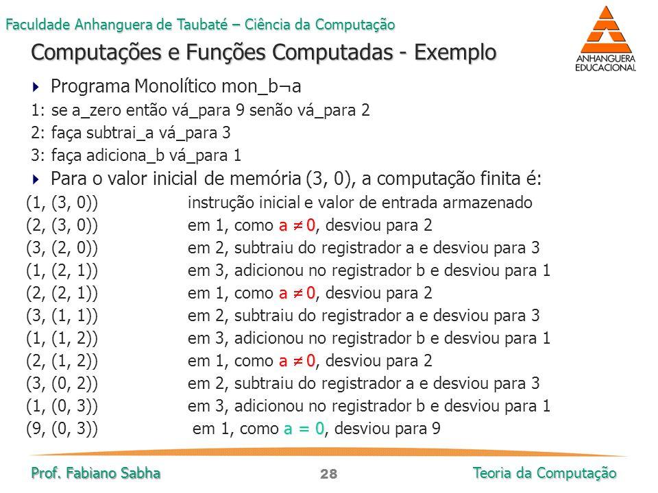 28 Faculdade Anhanguera de Taubaté – Ciência da Computação Prof. Fabiano Sabha Teoria da Computação  Programa Monolítico mon_b¬a 1: se a_zero então v