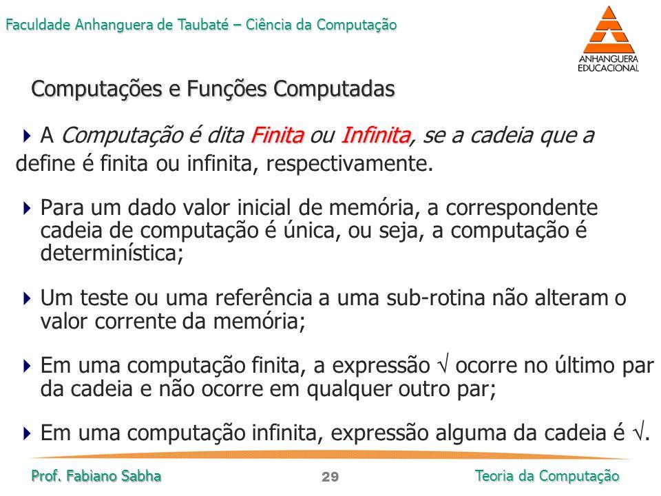 29 Faculdade Anhanguera de Taubaté – Ciência da Computação Prof. Fabiano Sabha Teoria da Computação Finita Infinita  A Computação é dita Finita ou In