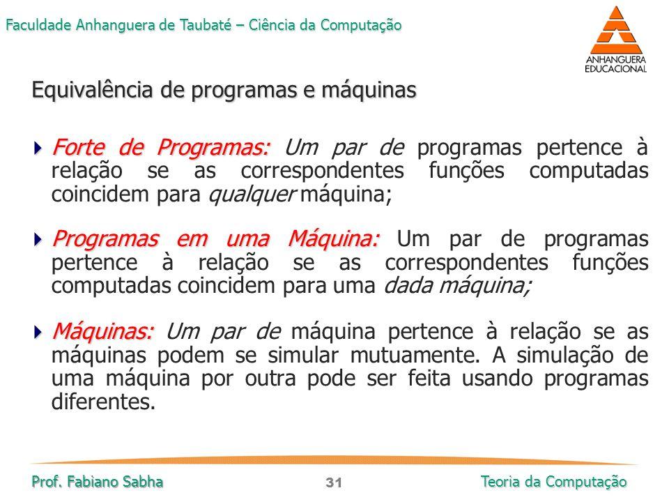 31 Faculdade Anhanguera de Taubaté – Ciência da Computação Prof. Fabiano Sabha Teoria da Computação  Forte de Programas:  Forte de Programas: Um par