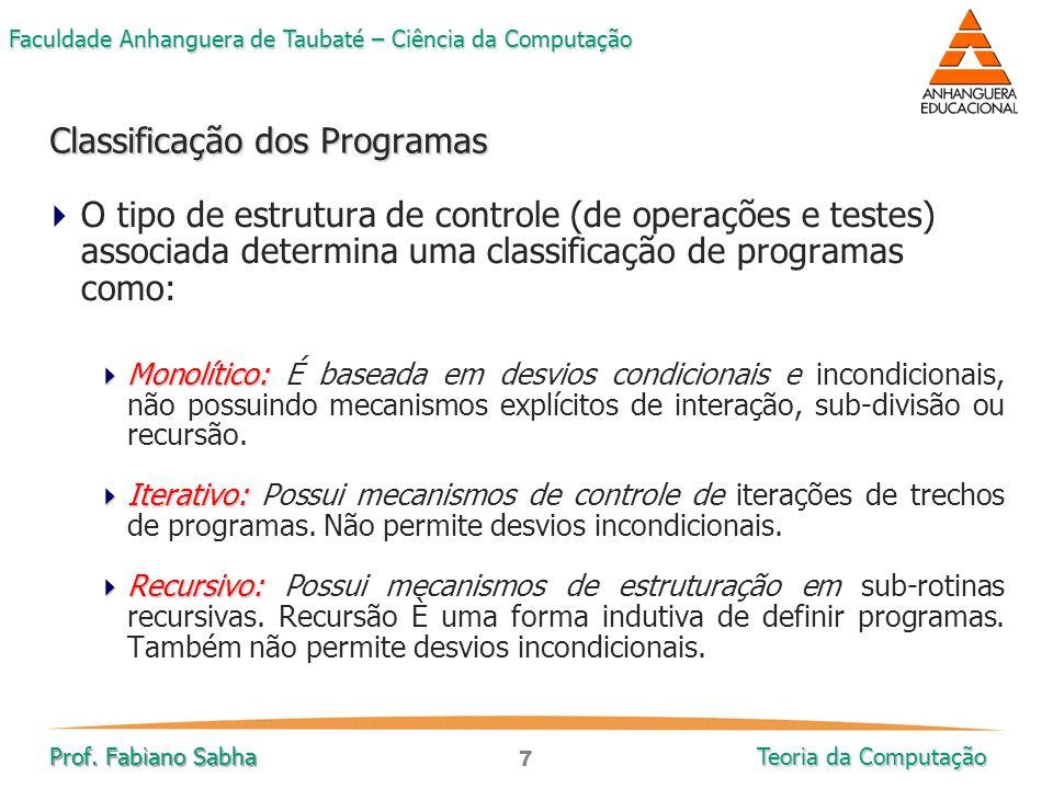 7 Faculdade Anhanguera de Taubaté – Ciência da Computação Prof. Fabiano Sabha Teoria da Computação  O tipo de estrutura de controle (de operações e t