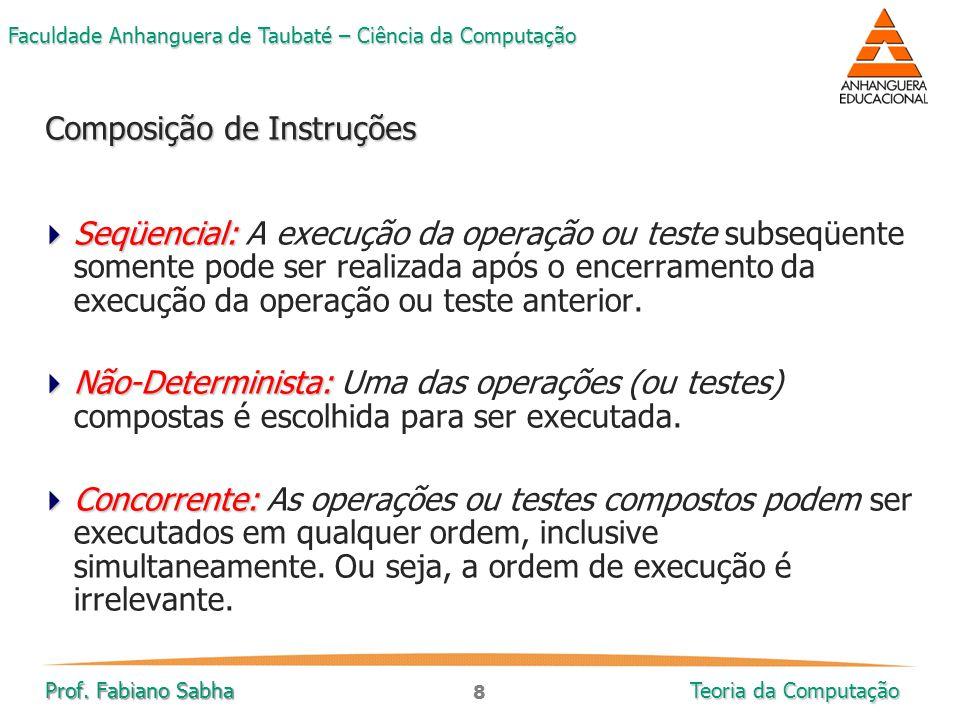 8 Faculdade Anhanguera de Taubaté – Ciência da Computação Prof. Fabiano Sabha Teoria da Computação  Seqüencial:  Seqüencial: A execução da operação