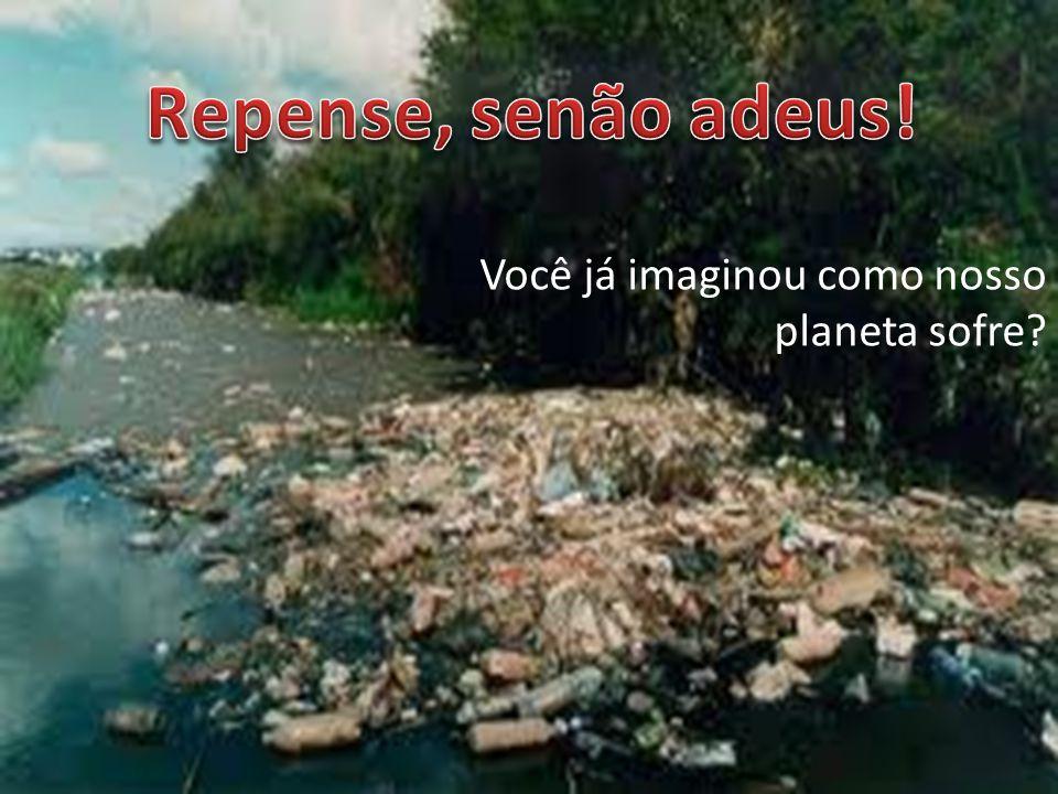 Terra... Se não cuidar... Um abraço! Nosso planeta está sofrendo! Não colabore com este crime!