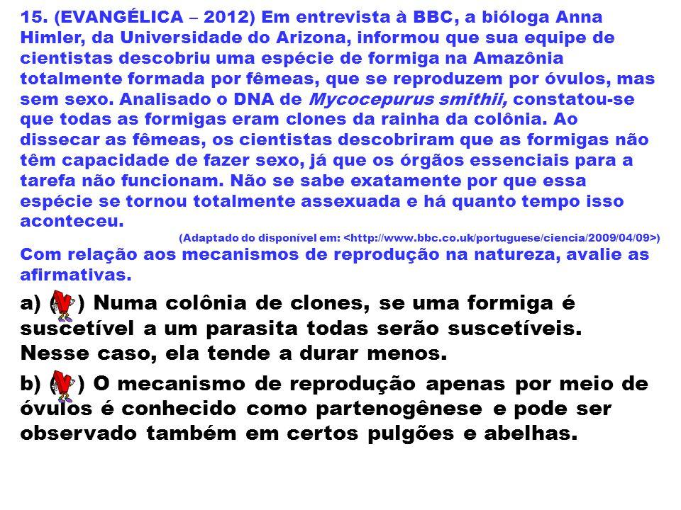 15. (EVANGÉLICA – 2012) Em entrevista à BBC, a bióloga Anna Himler, da Universidade do Arizona, informou que sua equipe de cientistas descobriu uma es