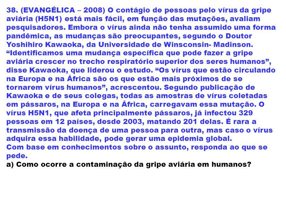 38. (EVANGÉLICA – 2008) O contágio de pessoas pelo vírus da gripe aviária (H5N1) está mais fácil, em função das mutações, avaliam pesquisadores. Embor