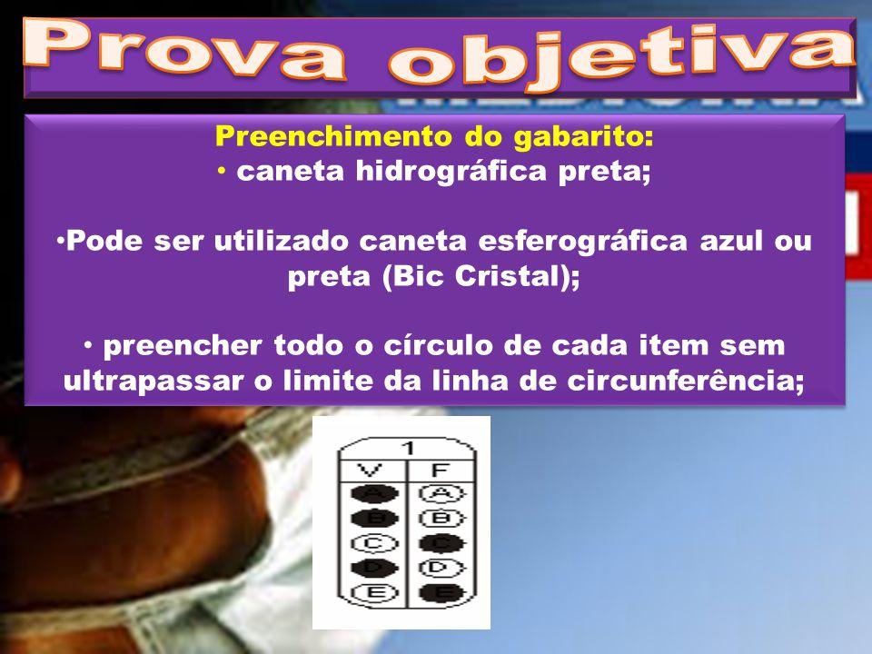Preenchimento do gabarito: caneta hidrográfica preta; Pode ser utilizado caneta esferográfica azul ou preta (Bic Cristal); preencher todo o círculo de