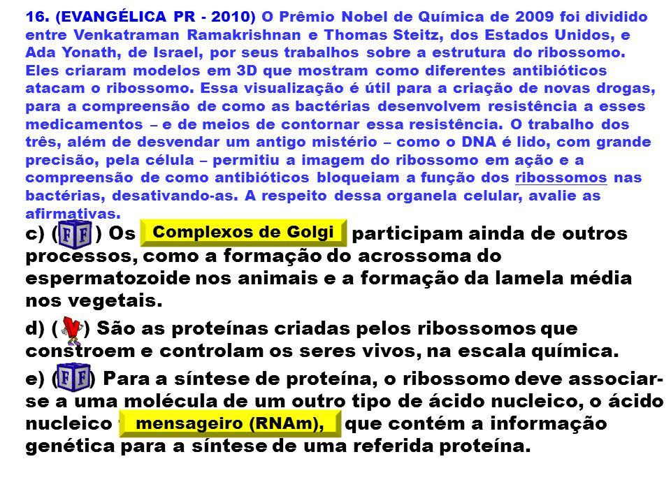 16. (EVANGÉLICA PR - 2010) O Prêmio Nobel de Química de 2009 foi dividido entre Venkatraman Ramakrishnan e Thomas Steitz, dos Estados Unidos, e Ada Yo