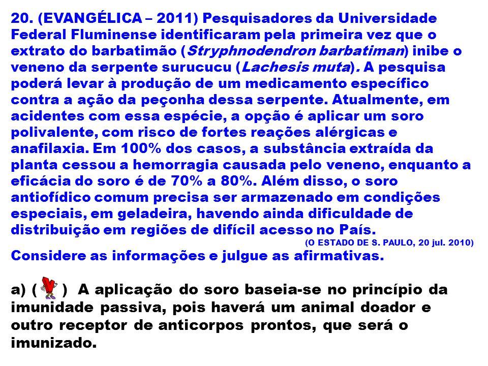 20. (EVANGÉLICA – 2011) Pesquisadores da Universidade Federal Fluminense identificaram pela primeira vez que o extrato do barbatimão (Stryphnodendron