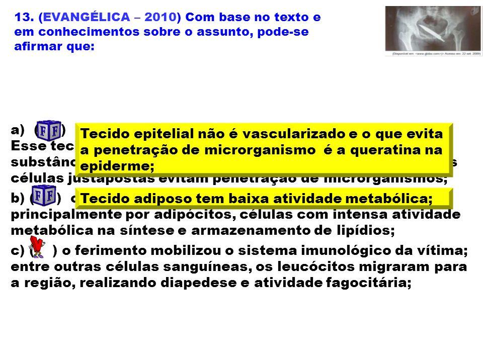 13. (EVANGÉLICA – 2010) Com base no texto e em conhecimentos sobre o assunto, pode-se afirmar que: a) ( ) a faca rompeu o tecido epitelial de revestim