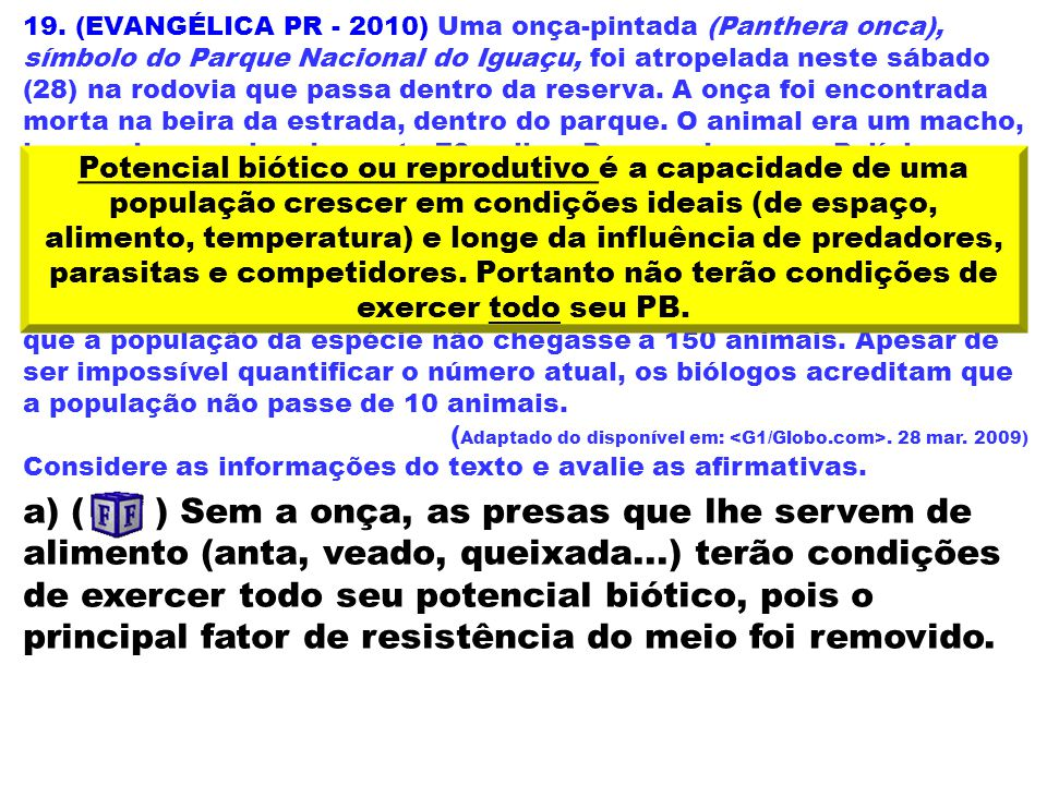 19. (EVANGÉLICA PR - 2010) Uma onça-pintada (Panthera onca), símbolo do Parque Nacional do Iguaçu, foi atropelada neste sábado (28) na rodovia que pas