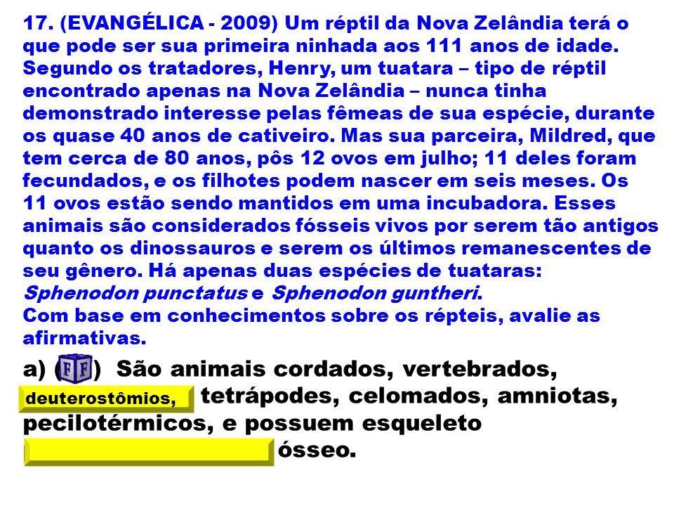 17. (EVANGÉLICA - 2009) Um réptil da Nova Zelândia terá o que pode ser sua primeira ninhada aos 111 anos de idade. Segundo os tratadores, Henry, um tu