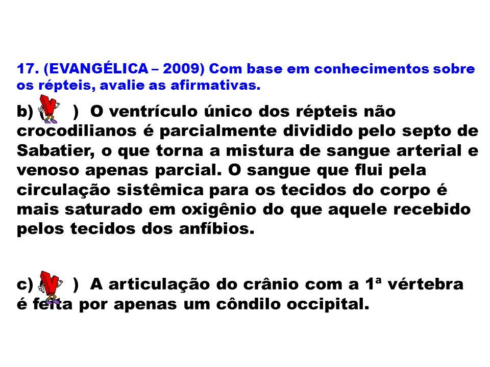 17. (EVANGÉLICA – 2009) Com base em conhecimentos sobre os répteis, avalie as afirmativas. b) ( ) O ventrículo único dos répteis não crocodilianos é p