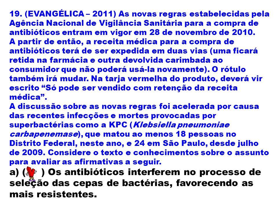 19. (EVANGÉLICA – 2011) As novas regras estabelecidas pela Agência Nacional de Vigilância Sanitária para a compra de antibióticos entram em vigor em 2