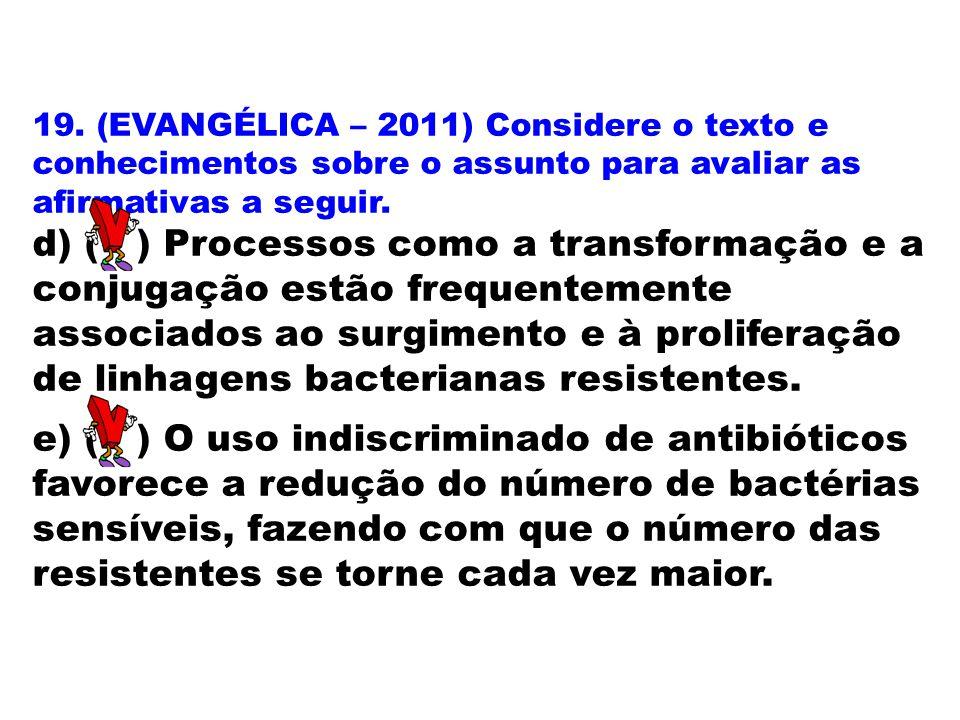 19. (EVANGÉLICA – 2011) Considere o texto e conhecimentos sobre o assunto para avaliar as afirmativas a seguir. d) ( ) Processos como a transformação