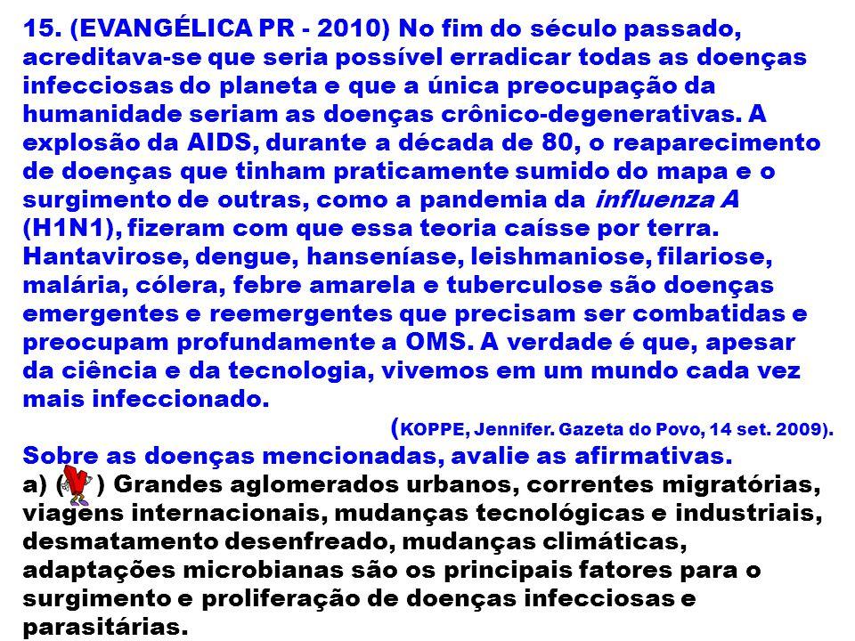 15. (EVANGÉLICA PR - 2010) No fim do século passado, acreditava-se que seria possível erradicar todas as doenças infecciosas do planeta e que a única