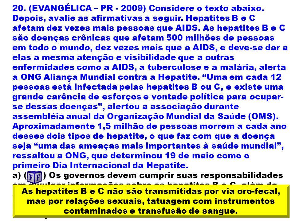 20. (EVANGÉLICA – PR - 2009) Considere o texto abaixo. Depois, avalie as afirmativas a seguir. Hepatites B e C afetam dez vezes mais pessoas que AIDS.