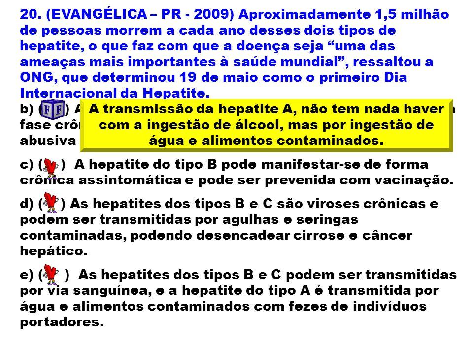 """20. (EVANGÉLICA – PR - 2009) Aproximadamente 1,5 milhão de pessoas morrem a cada ano desses dois tipos de hepatite, o que faz com que a doença seja """"u"""