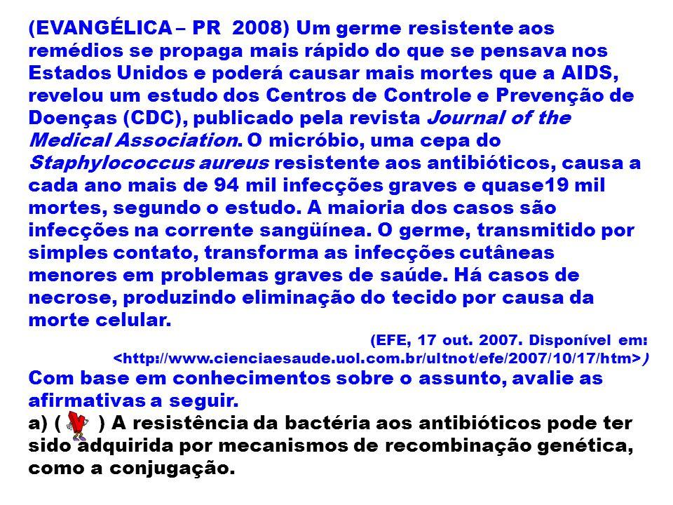 (EVANGÉLICA – PR 2008) Um germe resistente aos remédios se propaga mais rápido do que se pensava nos Estados Unidos e poderá causar mais mortes que a